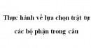 Soạn văn lớp 11: Thực hành về lựa chọn trật tự các bộ phận trong câu